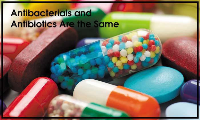 Antibacterials and Antibiotics Are the Same